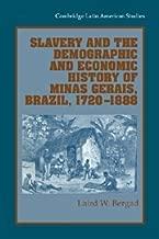 Slavery and the Demographic and Economic History of Minas Gerais, Brazil, 1720-1888 (Cambridge Latin American Studies)