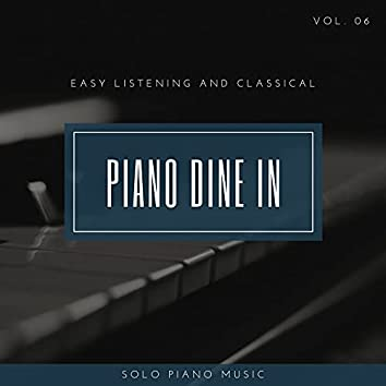 Piano DIne In - Easy ListenIng And Classical Solo Piano Music, Vol. 06