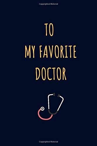 To My Favorite Favourite Doctor Notebook Journal: A Journal to collect Quotes, Memories, and Stories. A gift for Doctors or Med students.