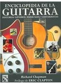 Enciclopedia de la Guitarra / Guitar: Music - History -  Players: Historia Generos Musicales Guitarristas / History Musical Genres Guitarrists