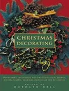 Christmas Decorating: How to make and decorate your own festive cards, baubles, wreaths, candles, stockings, crackers and tree decorations