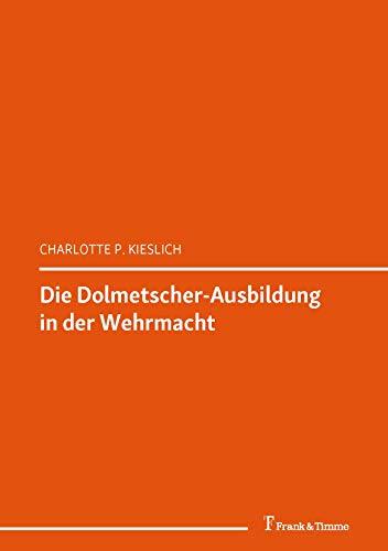 """Die Dolmetscher-Ausbildung in der Wehrmacht: (Translation und """"Drittes Reich"""") (Transkulturalität – Translation – Transfer 25) (German Edition)"""