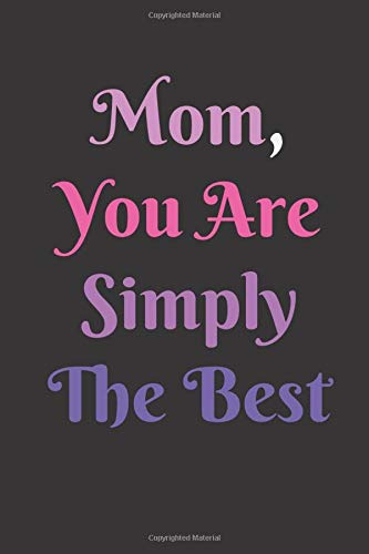 Notebook Mom You Are Simply The Best : Mothers day gifts for Mom from Son: Mom Birthday Gifts/Mother's day Journal