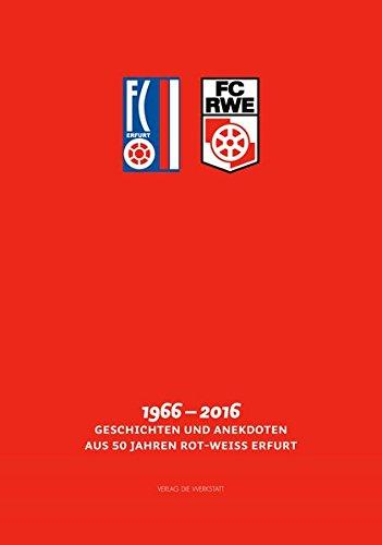 FC RWE: 1966-2016: Geschichten & Anekdoten aus 50 Jahren Rot-Weiß Erfurt