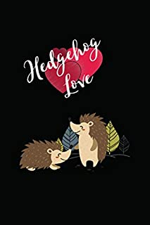 Hedgehog Love: Cute Animal Journal, Ideal for Hedgehog Lovers Birthdays, Special Occasions or 'Just Because'. High Quality...