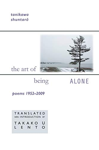 Tanikawa Shuntaro: The Art of Being Alone, Poems 1952-2009 (Cornell East Asia Series)
