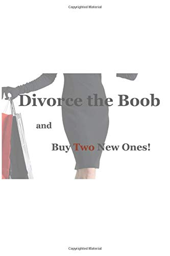 Divorce The Boob! and Buy Two New Ones!