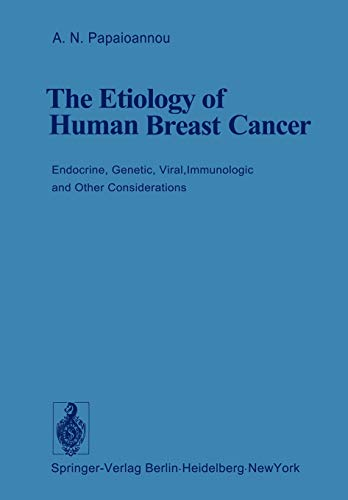 The Etiology of Human Breast Cancer: Endocrine, Genetic, Viral, Immunologic and Other Considerations