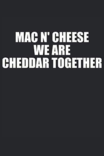 Mac N' Cheese: We Are Cheddar Together: Funny Blank Lined Journal Gag Gift For Mac and Cheese Lovers (Fun Food Quotes)