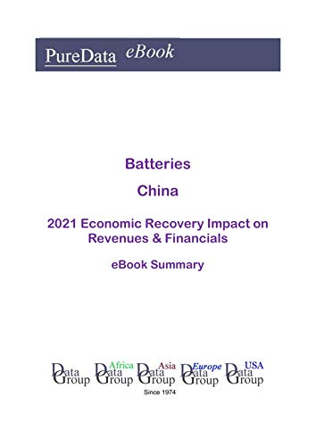 Batteries China Summary: 2021 Economic Recovery Impact on Revenues & Financials (English Edition)