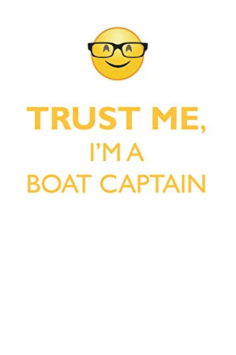 TRUST ME, I'M A BOAT CAPTAIN AFFIRMATIONS WORKBOOK Positive Affirmations Workbook. Includes: Mentoring Questions, Guidance, Supporting You.