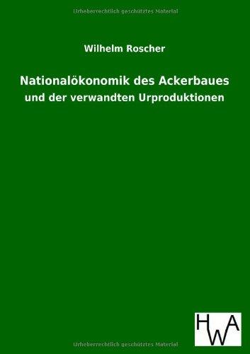 Nationalökonomik des Ackerbaues: und der verwandten Urproduktionen