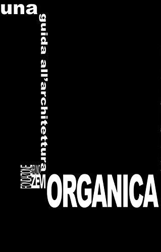 Una guida all'architettura organica. Ediz. italiana e inglese