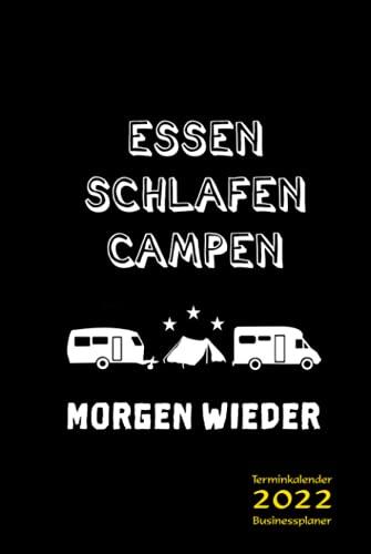"Terminkalender 2022 Businessplaner Camping ""Essen. Schlafen. Campen. Morgen wieder."": Kalenderbuch, Terminplaner, Geschäftsplaner, Termin Organizer, ... Firma - Camping Accessoire, Camping Utensil"