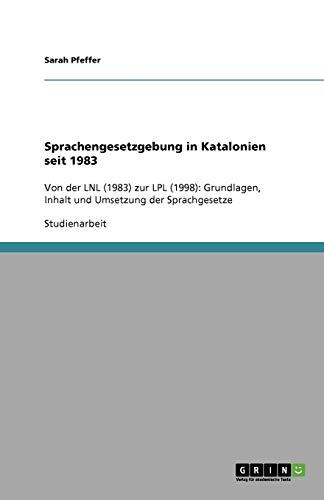 Sprachengesetzgebung in Katalonien seit 1983: Von der LNL (1983) zur LPL (1998): Grundlagen, Inhalt und Umsetzung der Sprachgesetze