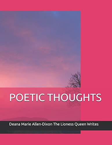 POETIC THOUGHTS (The Lioness Queen Writes The Lioness Queen Speaks)