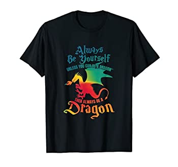 Always Be Yourself Unless You Can Be A Dragon Gift T-Shirt