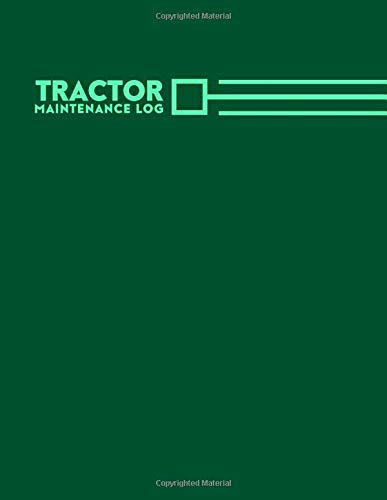 Tractor Maintenance Log: Tractor Maintenance Logbook, Routine Inspection Log, Safety and Repair Tasks Measures, Farm Machinery, Check Locks, Car ... with 110 pages. (Tractor Maintenance Logs)