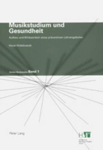 Musikstudium und Gesundheit: Aufbau und Wirksamkeit eines präventiven Lehrangebotes (Zürcher Musikstudien, Band 1)
