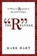 "The ""R"" Father: 14 Ways to Respond to the Lord's Prayer by Mark Hart"