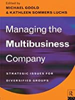 Managing the Multibusiness Company: Strategic Issues for Diversified Groups