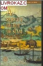 AU SERVICE DU ROI DE SIAM. de Samuel (1650?-1689) / Compagnie des Indes / Aventures / Thaïlande Maurice Collis (1889-1973) / White