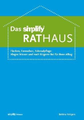 Das simplify RatHAUS: Flecken, Fernsehen, Fahrradpflege: kluges Wissen und noch klügerer Rat für Ihren Alltag