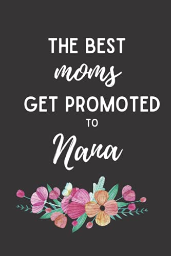 The Best Moms Get Promoted to Nana: Journal gift for Nana. Notebook for new...