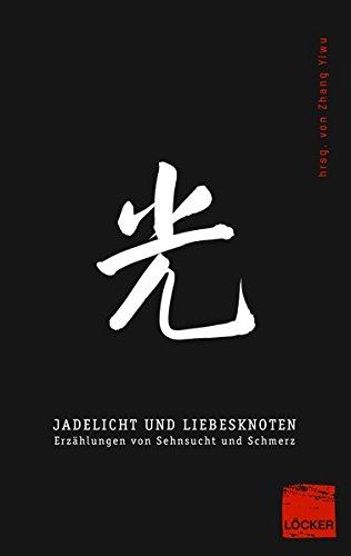 Jadelicht und Liebesknoten: Erzählungen von Sehnsucht und Schmerz