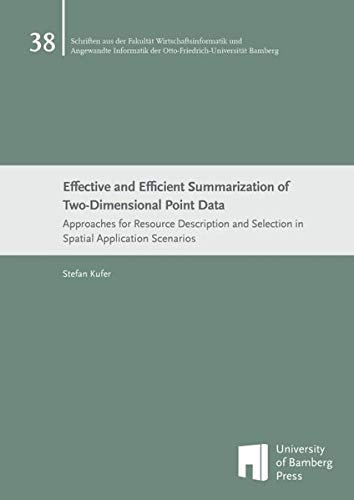 Effective and Efficient Summarization of Two-Dimensional Point Data: Approaches for Resource Description and Selection in Spatial Application ... der Otto-Friedrich-Universität Bamberg)