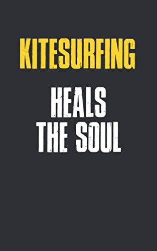 Kitesurfing Heals The Soul : 5 x 8 inches Notebook Journal to Write In with Ruled Lined 120 Pages  and a Funny Quote on a Modern Matte Finish Cover: Funny Kitesurfing Notebooks For Writing