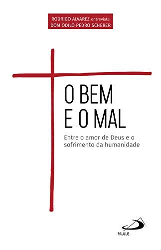O Bem e o Mal: Entre o amor de Deus e o sofrimento da humanidade