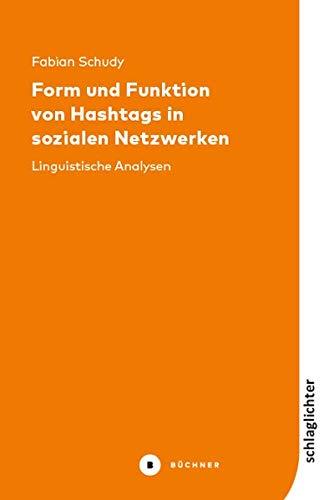 Form und Funktion von Hashtags in sozialen Netzwerken: Linguistische Analysen (Schlaglichter)