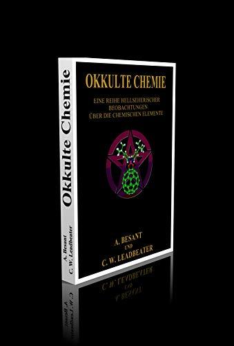 Okkulte Chemie. - Eine Reihe hellsichtiger Beobachtungen über die chemischen Elemente. Atomlehre von Annie Besant und C. W. Leadbeater - 213 Seiten