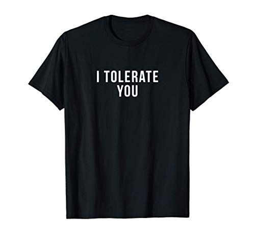 i tolerate you Funny Valentines day s T-Shirt
