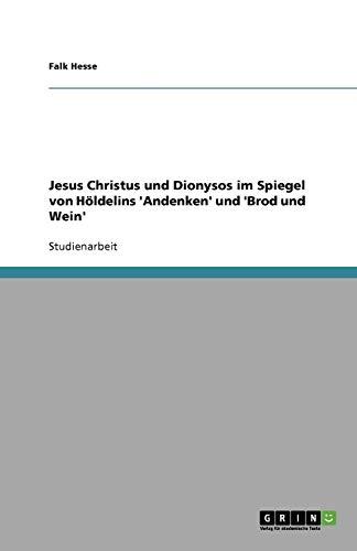 Jesus Christus und Dionysos im Spiegel von Höldelins 'Andenken' und 'Brod und Wein'