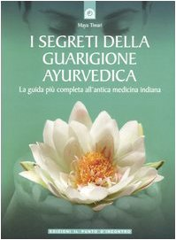 I segreti della guarigione ayurvedica. La guida più completa all'antica medicina indiana
