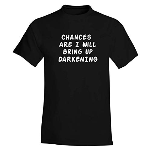 Chances Are I Will Bring Up DARKENING - A Soft & Comfortable Men's T-Shirt, Black, Large