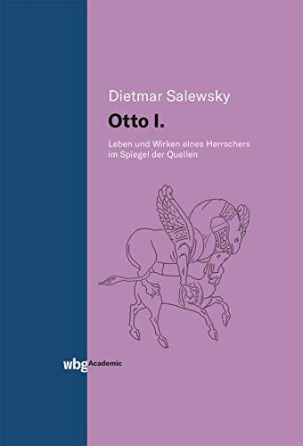 Otto I.: Leben und Wirken im Spiegel der Quellen