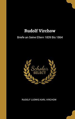 GER-RUDOLF VIRCHOW: Briefe an Seine Eltern 1839 Bis 1864