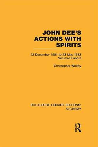 John Dee's Actions with Spirits (Volumes 1 and 2): 22 December 1581 to 23 May 1583 (Routledge Library Editions: Alchemy) (English Edition)