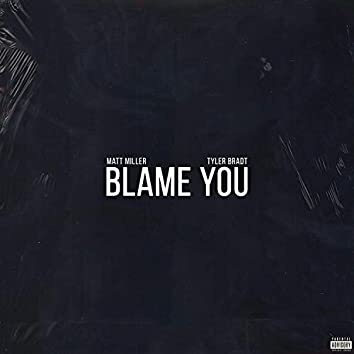 Blame You (feat. Tyler Bradt)