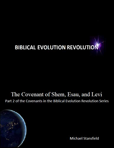 The Covenant of Shem, Esau, and Levi, Part 2 of the Covenants In the Biblical Evolution Revolution Series (English Edition)