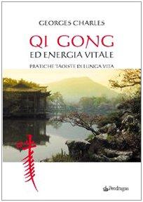 Qi gong ed energia vitale. Pratiche taoiste di lunga vita