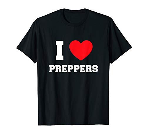 I Love Preppers T-Shirt