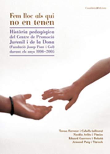 Fem lloc als qui no en tenen: Història pedagògica del Centre de Promoció Juvenil i de la Dona (Fundació Josep Pont i Gol) durant els anys 1996-2005: 102 (El Tinter)