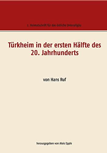 Türkheim in der ersten Hälfte des 20. Jahrhunderts: von Hans Ruf (Heimatschrift für das östliche Unterallgäu...