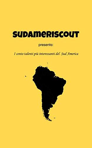 SudameriScout: I Cento Talenti più interessanti del Sud America (Italian Edition)