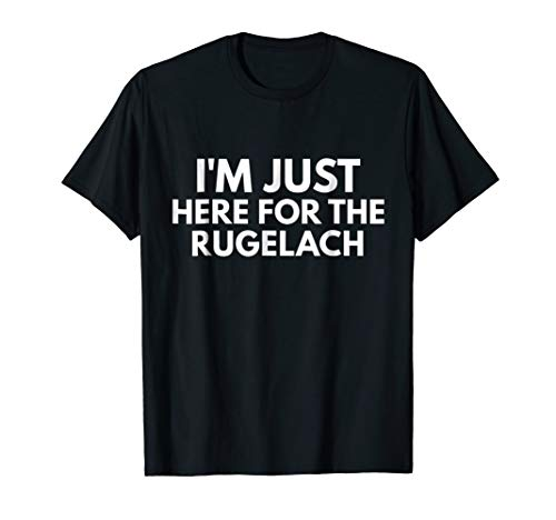 I'm Just Here For The Rugelach Shirt Funny Chanukah Shirts