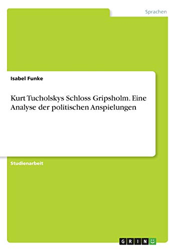 Kurt Tucholskys Schloss Gripsholm. Eine Analyse der politischen Anspielungen